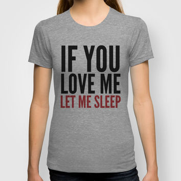 IF YOU LOVE ME LET ME SLEEP T-shirt by CreativeAngel