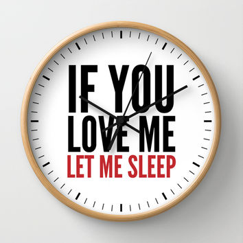 IF YOU LOVE ME LET ME SLEEP Wall Clock by CreativeAngel