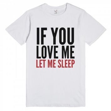 If You Love Me Let Me Sleep T-shirt Black Crimson