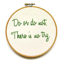 Do or Do Not. There is No Try / Star Wars Embroidery Hoop - Yoda Movie Quote / Green Motivational Geekery Home Dorm Decor