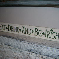 Irish Sign, Bar Sign - &quot;Eat, Drink &amp; Be Irish&quot; - Great sign for bar, guys gift, Wedding sign
