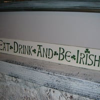 "Irish Sign, Bar Sign - ""Eat, Drink & Be Irish"" - Great sign for bar, guys gift, Wedding sign"