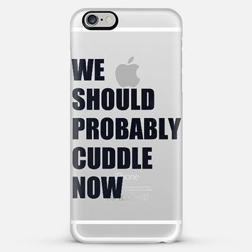 WE SHOULD PROBABLY CUDDLE NOW - TRANSPARENT iPhone Case