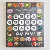 Chia, Quinoa, Kale, Oh My!: Recipes for 40+ Delicious, Super-Nutritious Superfoods By Cassie Johnston- Assorted One