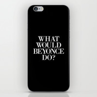 What Would Beyonce Do? iPhone & iPod Skin by Hopealittle