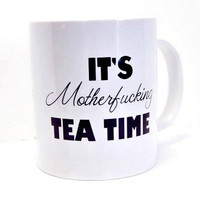 It&#x27;s Motherfucking Tea Time Funny White Coffee Mug