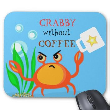 Funny Crabby Without Coffee Mousepad