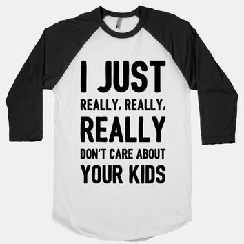 I Just Really, Really, REALLY Don't Care About your Kids.
