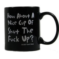 Amazon.com: How About a Nice Cup of Shut the F*ck Up? Coffee Mug: Kitchen & Dining