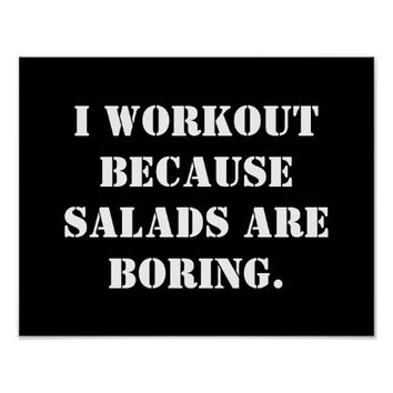 I workout because salads are boring