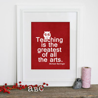 Teaching is the Greatest of all the Arts- Appreciation Gift for Teacher-Back to School Print- Cherry Red