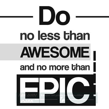 Do No Less Than Awesome And No More Than Epic Quote Art Print,  Inspiring Art, Bedroom Decor, Word Art Print, Graduation Decoration Ideas