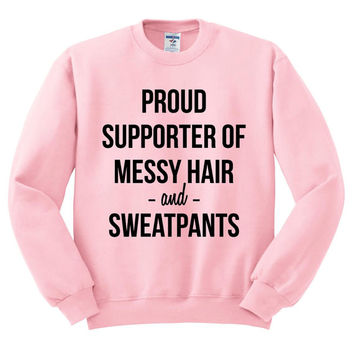 Pink Crewneck - Proud Supporter Of Messy Hair And Sweatpants - Sweater Jumper Pullover