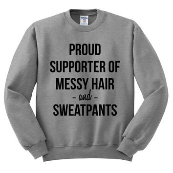 Grey Crewneck - Proud Supporter Of Messy Hair And Sweatpants - Sweater Jumper Pullover