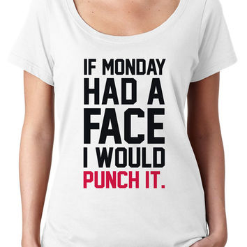 If Monday Had A Face I Would Punch It -  Womens shirt, sassy, funny, tshirt, t shirt, tops, clothing,apparel, tees, womens,