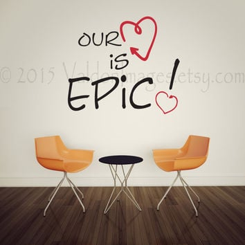 Our love is epic wall decal, vinyl wall decal, wall art