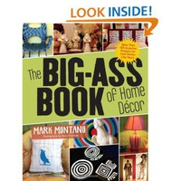 The Big-Ass Book of Home Decor: More Than 100 Inventive Projects for Cool Homes Like Yours [Paperback]