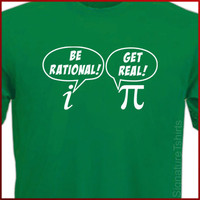 BE RATIONAL Get Real T-shirt math nerd Pi Geek More Colors S - 2XL