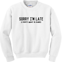Sorry I'm Late Crewneck (More Styles)