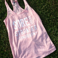 Sore Today Stronger Tomorrow. Racerback Burnout Tank. Light Pink. Medium