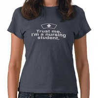 Trust Me I'm a Nursing Student Shirt from Zazzle.com