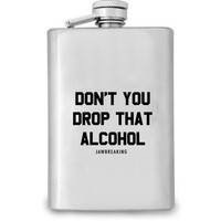 Don't You Drop That Alcohol Flask