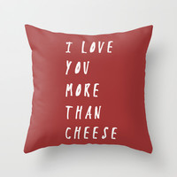 I Love You More Than Cheese Throw Pillow by Zany Du Designs