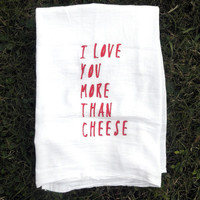 I Love You More Than Cheese Valentine Anniversary Tea Towel