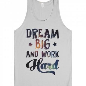 Dream Big and Work Hard-Unisex Silver Tank