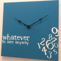 whatever, I&#x27;m late anyway clock turquoise