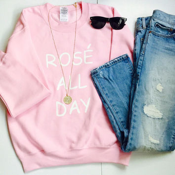 Rose All Day Sweatshirt Rosé All Day Tumblr Sweater