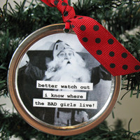 funny santa christmas ornament . Bad Girls better watch out  Upcycled can lid