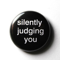 Silently Judging You  1 inch Button Pin or Magnet by snottub