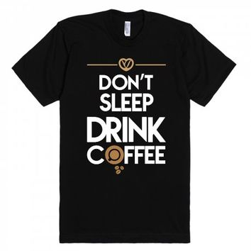 LIMITED EDITION - Drink Coffee - for men Coffee lovers!-T-Shirt