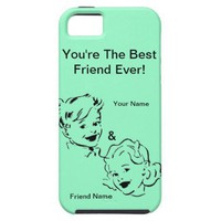 You're The Best Friend Ever iPhone 5 Cases - Customize It!