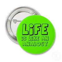 Life Analogy Funny Button Humor from Zazzle.com