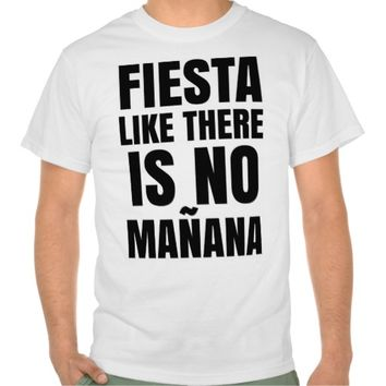 Fiesta Like There is no Manana T-Shirt