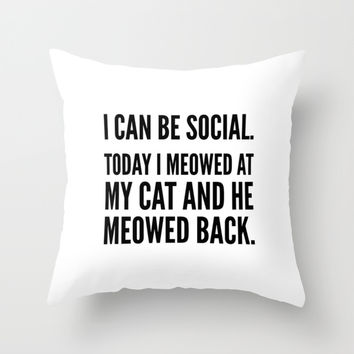 I Can Be Social Today I Meowed At My Cat And He Meowed Back Throw Pillow by CreativeAngel