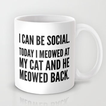 I Can Be Social Today I Meowed At My Cat And He Meowed Back Mug by CreativeAngel