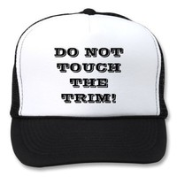 DO NOT TOUCH THE TRIM! HATS from Zazzle.com