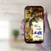Alice in Wonderland iPhone 4, iPhone 4 case, iPhone 4S case, iPhone cover, iPhone hard case Were All Mad Here