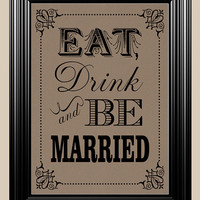 8x10 Eat, Drink & Be Married Vintage Rustic Sign For Your Wedding