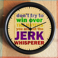 Dont try to win over haters-you are not THE JERK WHISPERER 10 inch Resin Wall Clock Under 25.00
