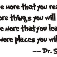 The more that you read the more that you will know Dr. Seuss vinyl wall decal quote