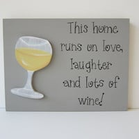 Hand Painted Gray Wooden Wine Sign, &quot;This home runs on love, laughter and lots of wine.&quot;