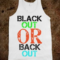 Black Out or Back Out Tank