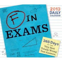 F in Exams 2013 Daily Calendar - Hundreds of Hilarious Student Test Answers!  - Whimsical &amp; Unique Gift Ideas for the Coolest Gift Givers