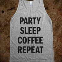 Party Sleep Coffee Repeat (Tank) - College Is For Your mom