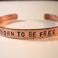 BORN To BE FREE  Hand Hammered and Stamped copper Bracelet Bangle Cuff