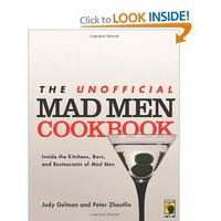 The Unofficial Mad Men Cookbook: Inside the Kitchens, Bars, and Restaurants of Mad Men [Paperback]